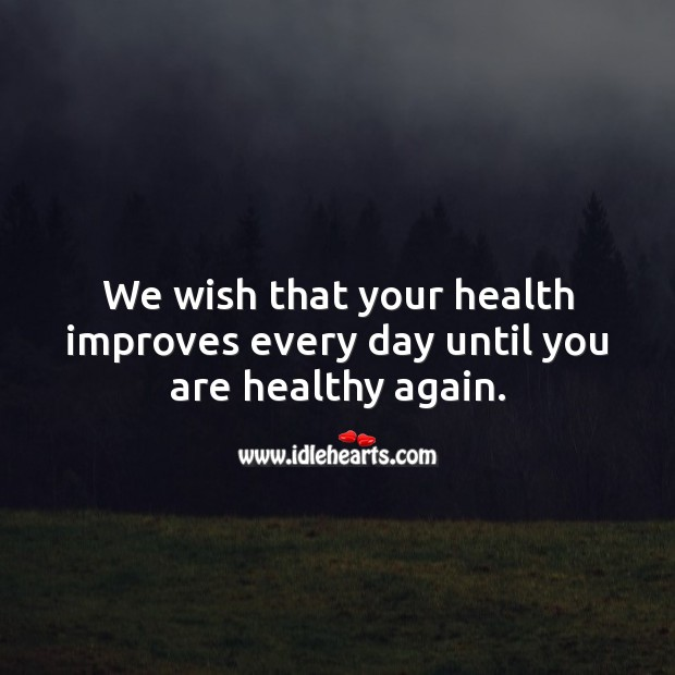 We wish that your health improves every day until you are healthy again. Get Well Soon Messages Image