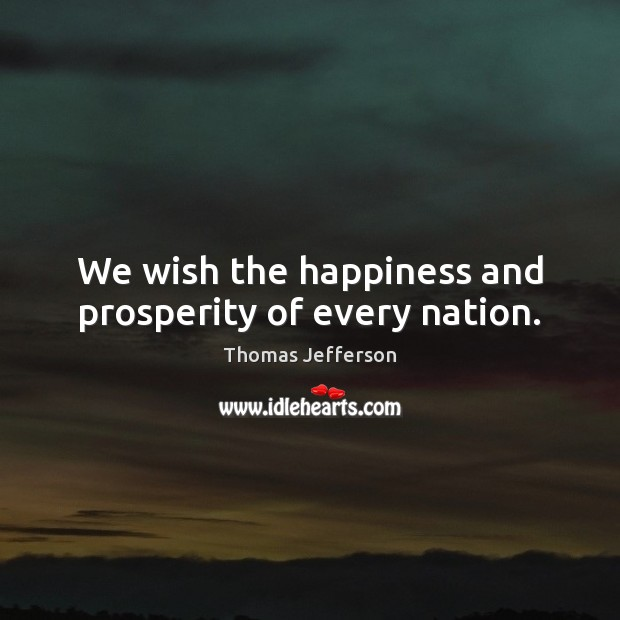 We wish the happiness and prosperity of every nation. Image