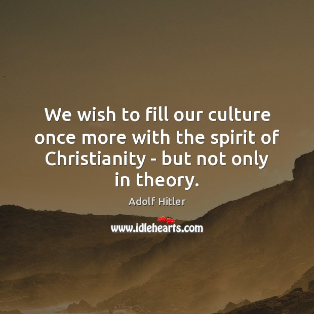 We wish to fill our culture once more with the spirit of Adolf Hitler Picture Quote