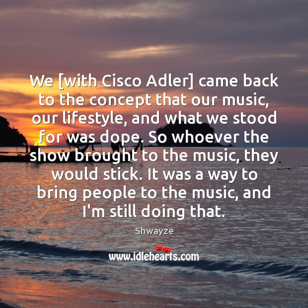 Image, We [with Cisco Adler] came back to the concept that our music,