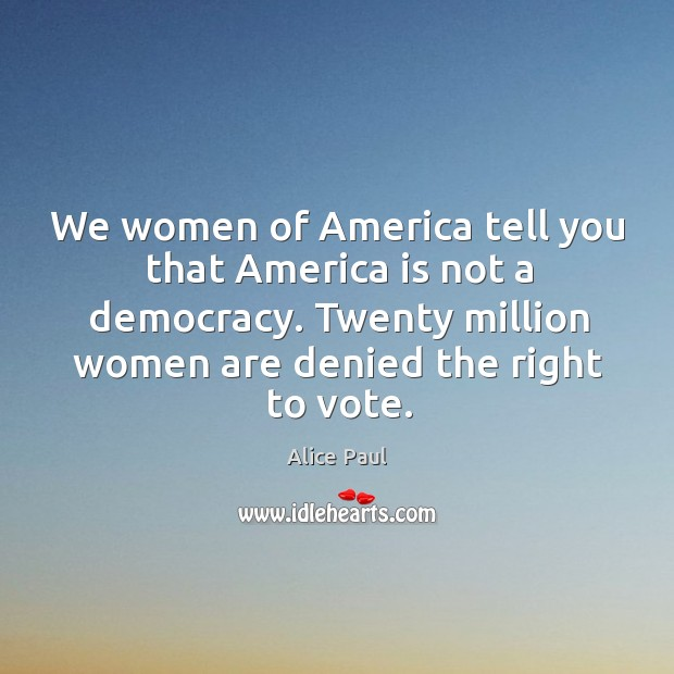 Image, We women of america tell you that america is not a democracy.