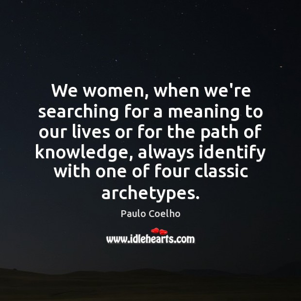 Image, We women, when we're searching for a meaning to our lives or