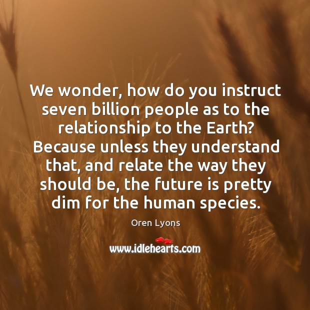 We wonder, how do you instruct seven billion people as to the Image