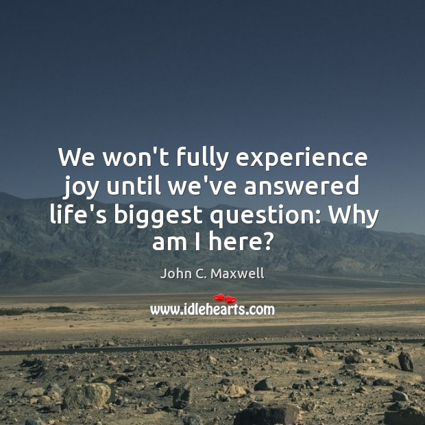 Image, We won't fully experience joy until we've answered life's biggest question: Why am I here?