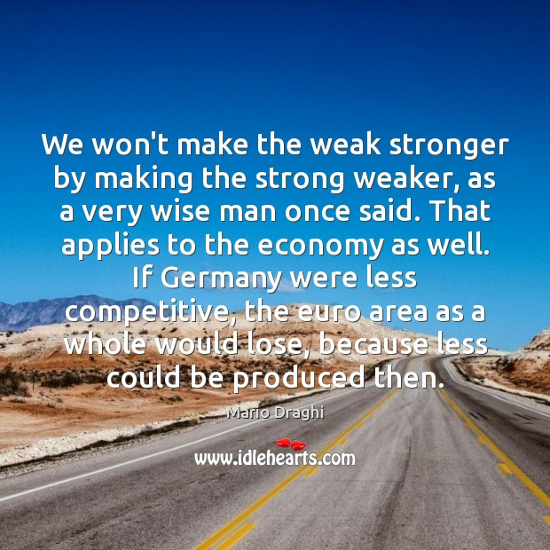 We won't make the weak stronger by making the strong weaker, as Image