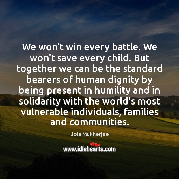 We won't win every battle. We won't save every child. But together Humility Quotes Image