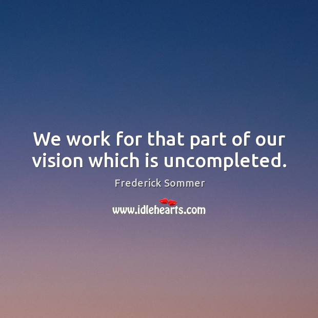 Image, We work for that part of our vision which is uncompleted.