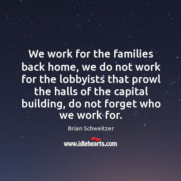 Image, We work for the families back home, we do not work for the lobbyists