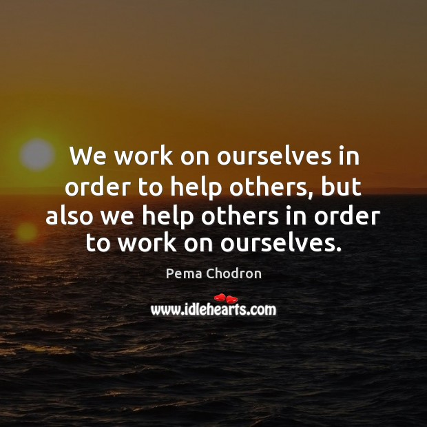 Image, We work on ourselves in order to help others, but also we