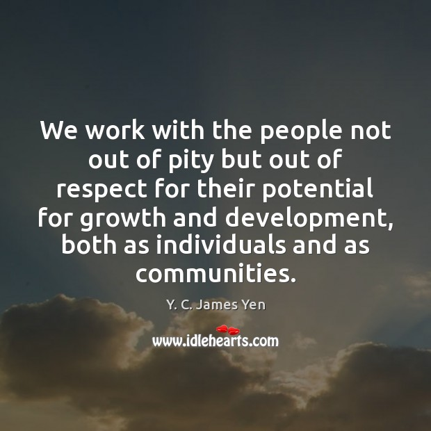 We work with the people not out of pity but out of Image