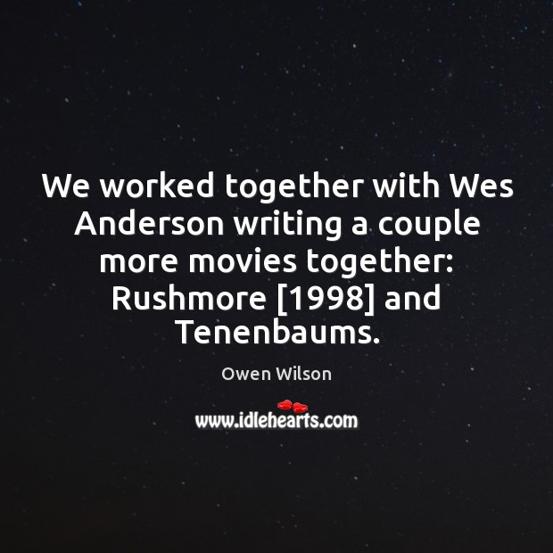 Image, We worked together with Wes Anderson writing a couple more movies together:
