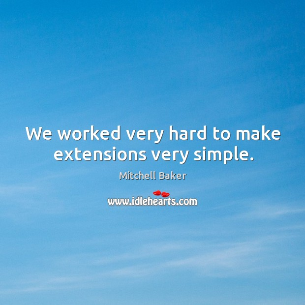 We worked very hard to make extensions very simple. Mitchell Baker Picture Quote