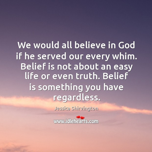 We would all believe in God if he served our every whim. Image