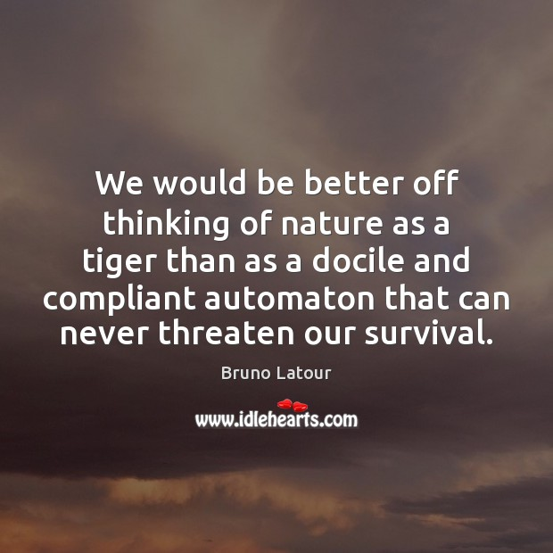 We would be better off thinking of nature as a tiger than Image
