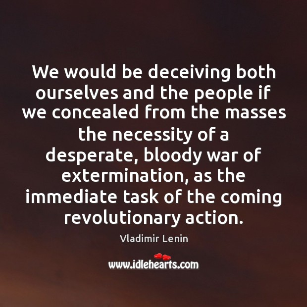 We would be deceiving both ourselves and the people if we concealed Vladimir Lenin Picture Quote
