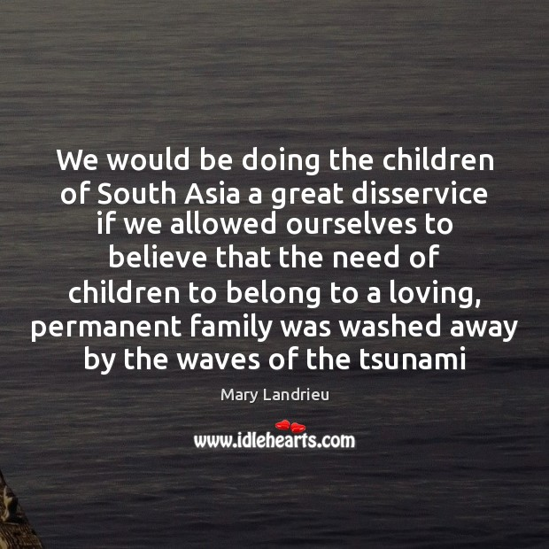 We would be doing the children of South Asia a great disservice Image