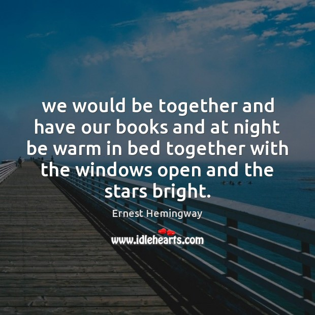 We would be together and have our books and at night be Ernest Hemingway Picture Quote