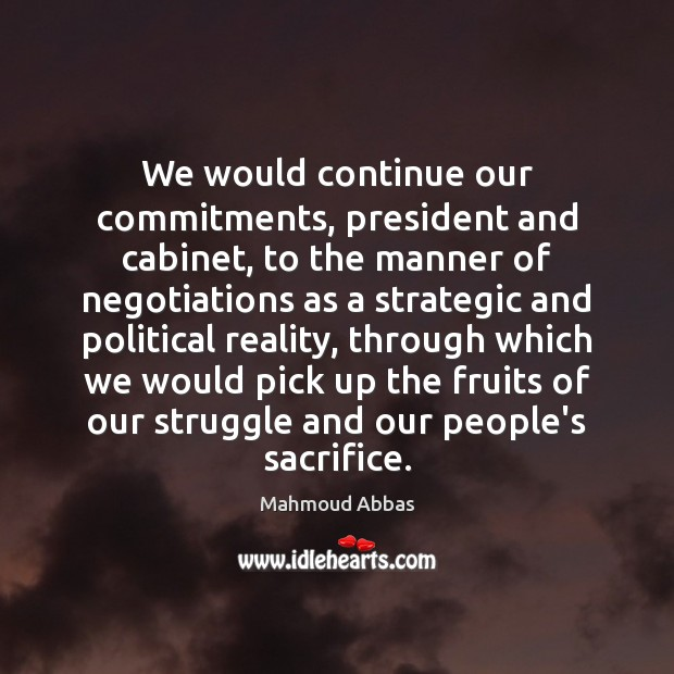 We would continue our commitments, president and cabinet, to the manner of Image
