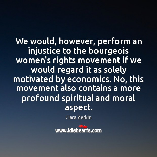 We would, however, perform an injustice to the bourgeois women's rights movement Image