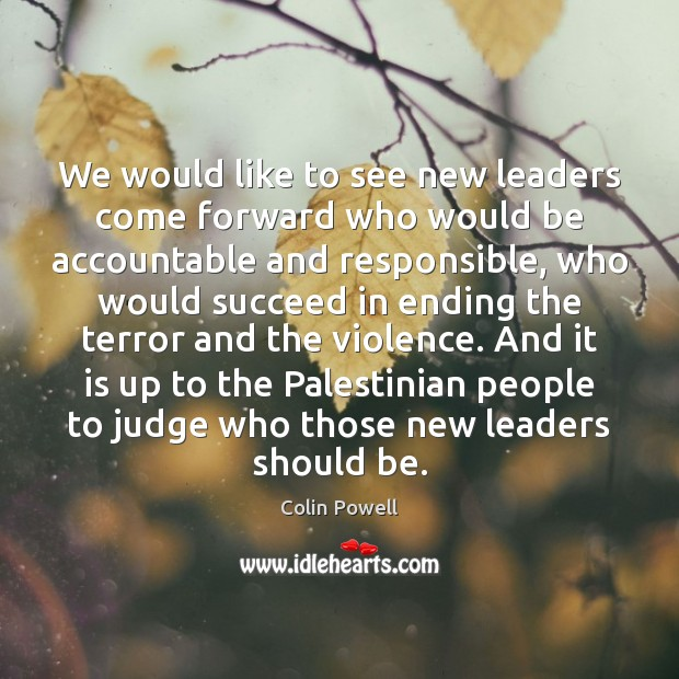 We would like to see new leaders come forward who would be Colin Powell Picture Quote