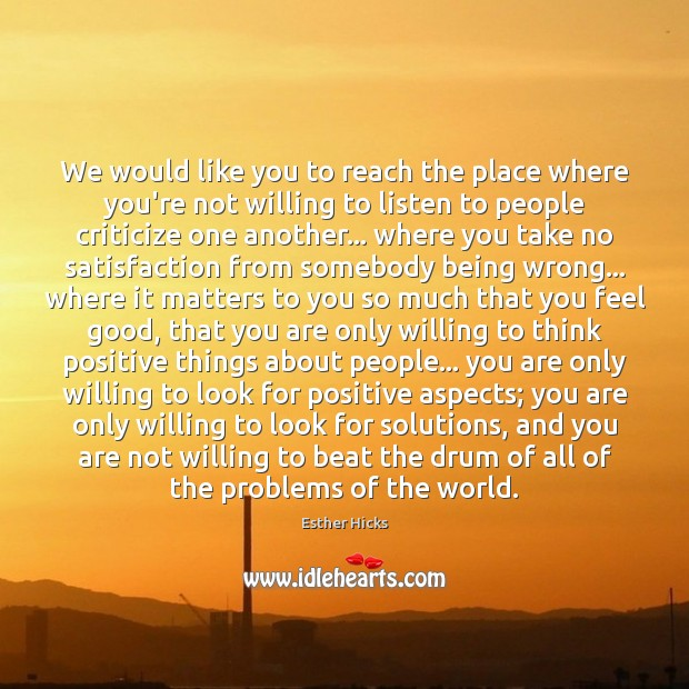 We would like you to reach the place where you're not willing Esther Hicks Picture Quote