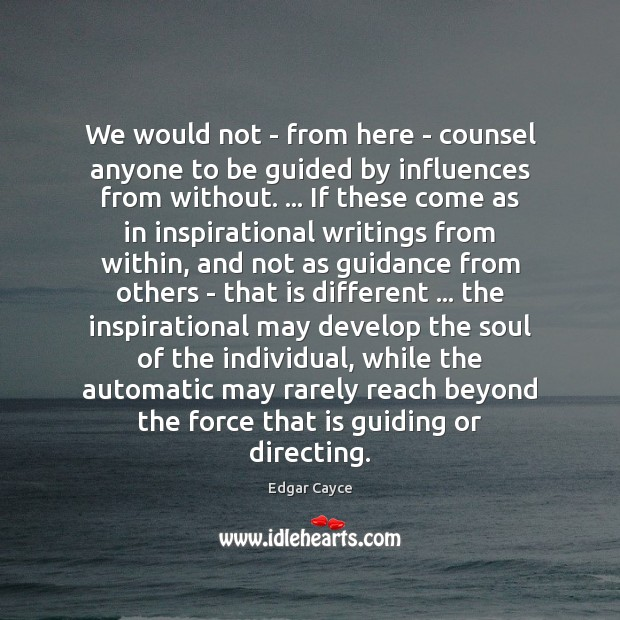 We would not – from here – counsel anyone to be guided Edgar Cayce Picture Quote