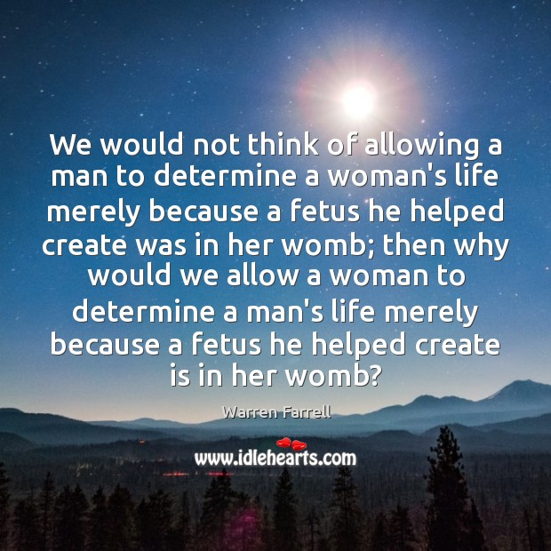We would not think of allowing a man to determine a woman's Warren Farrell Picture Quote