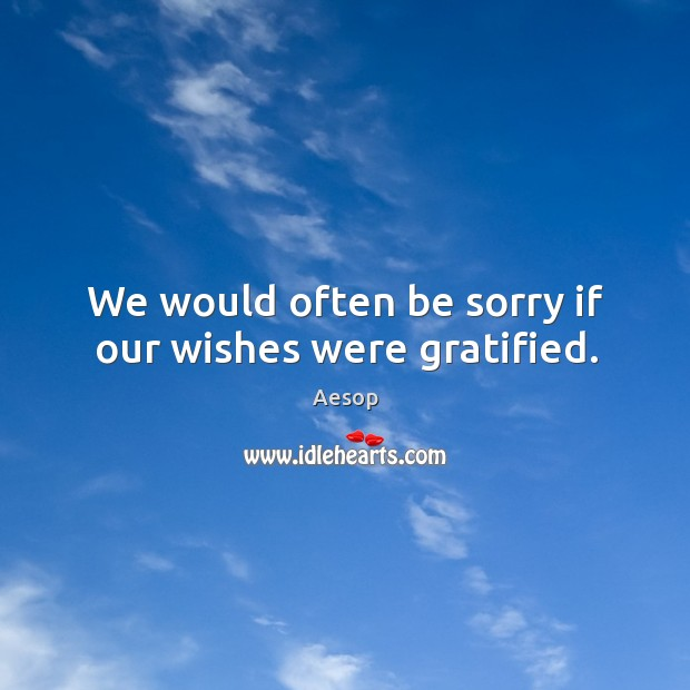 Image, We would often be sorry if our wishes were gratified.