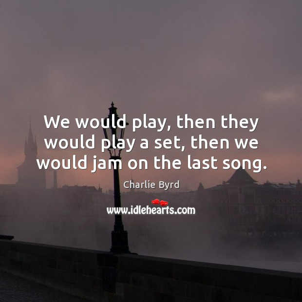 We would play, then they would play a set, then we would jam on the last song. Image
