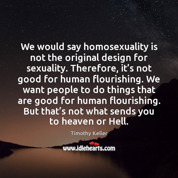 Image, We would say homosexuality is not the original design for sexuality. Therefore,