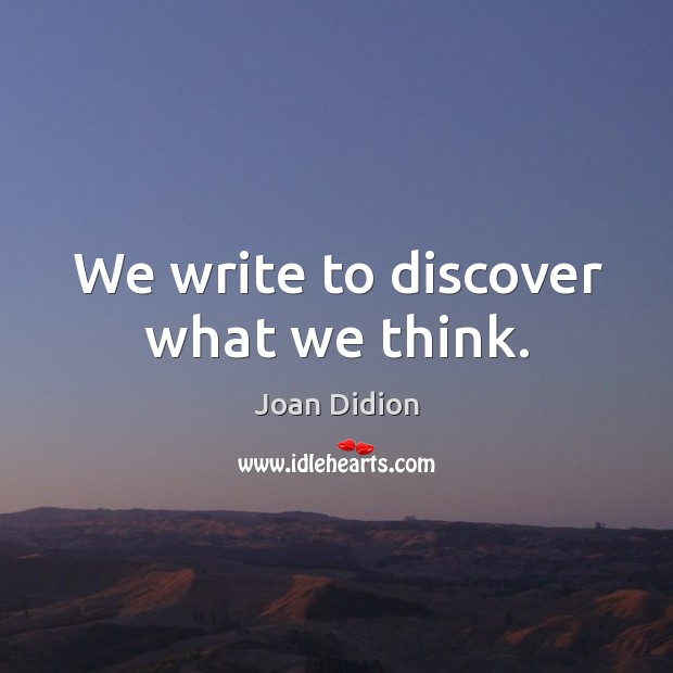 We write to discover what we think. Image