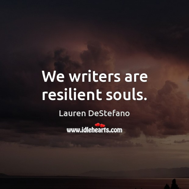 We writers are resilient souls. Lauren DeStefano Picture Quote