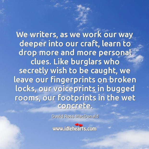 We writers, as we work our way deeper into our craft, learn to drop more and more personal clues. Image