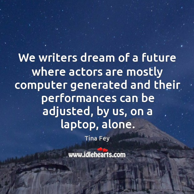 Image, We writers dream of a future where actors are mostly computer generated
