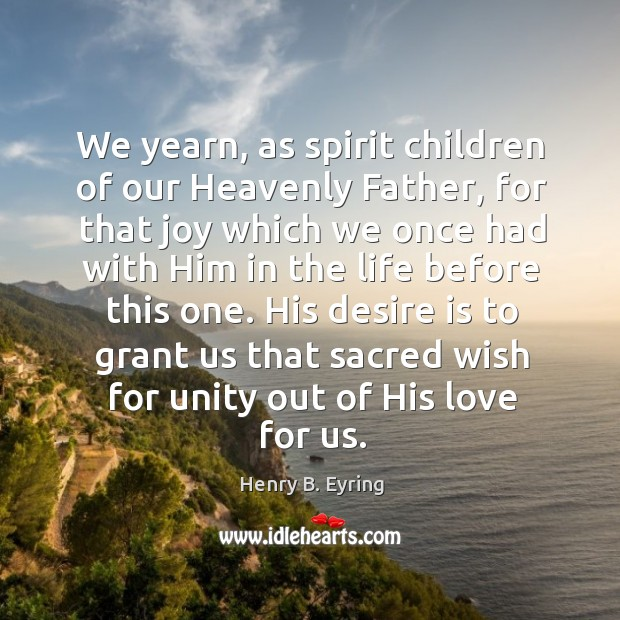 Image, We yearn, as spirit children of our Heavenly Father, for that joy
