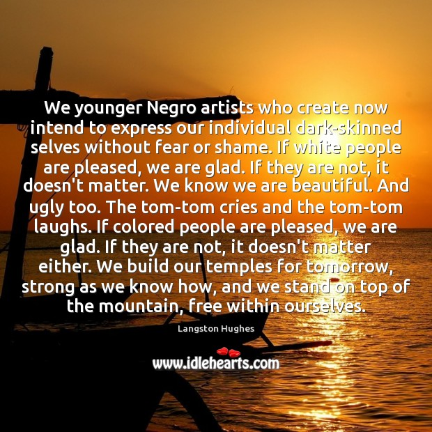 We younger Negro artists who create now intend to express our individual Image