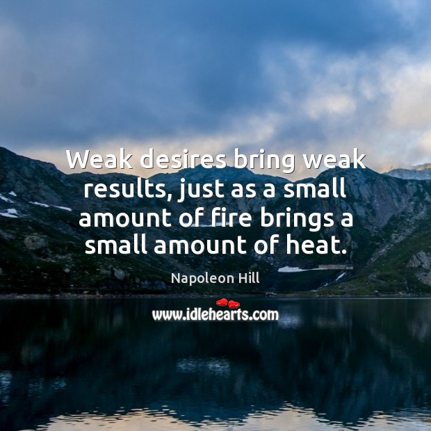 Weak desires bring weak results, just as a small amount of fire Image