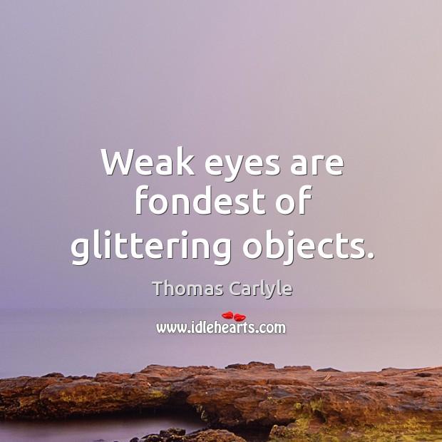 Weak eyes are fondest of glittering objects. Image