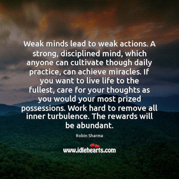 Image, Weak minds lead to weak actions. A strong, disciplined mind, which anyone