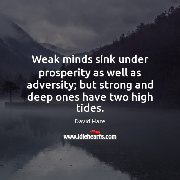 Image, Weak minds sink under prosperity as well as adversity; but strong and