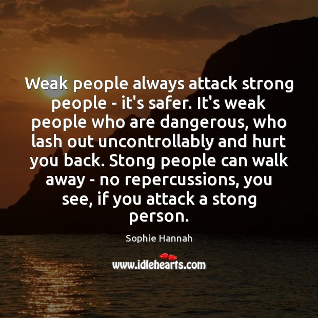 Weak people always attack strong people – it's safer. It's weak people Image