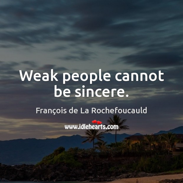 Weak people cannot be sincere. Image