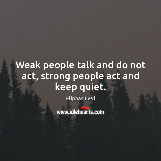 Weak people talk and do not act, strong people act and keep quiet. Image