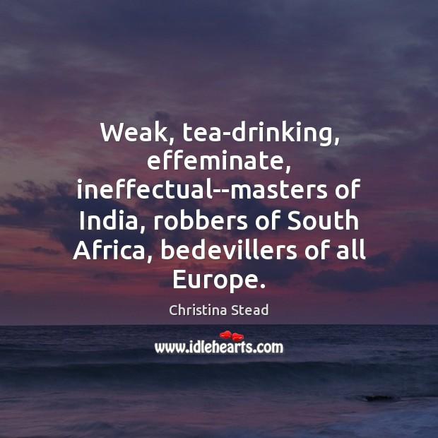 Weak, tea-drinking, effeminate, ineffectual–masters of India, robbers of South Africa, bedevillers of Image
