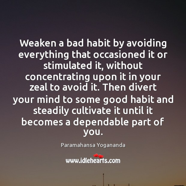 Weaken a bad habit by avoiding everything that occasioned it or stimulated Image