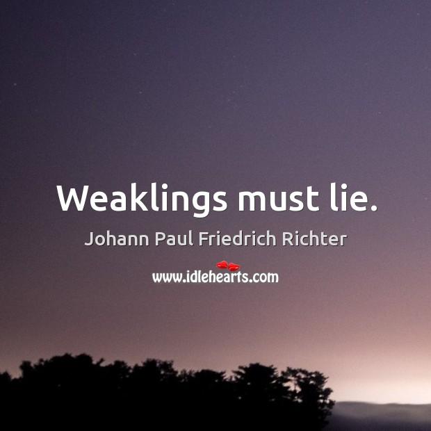 Weaklings must lie. Johann Paul Friedrich Richter Picture Quote
