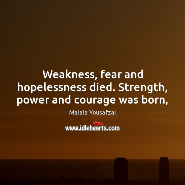 Weakness, fear and hopelessness died. Strength, power and courage was born, Image