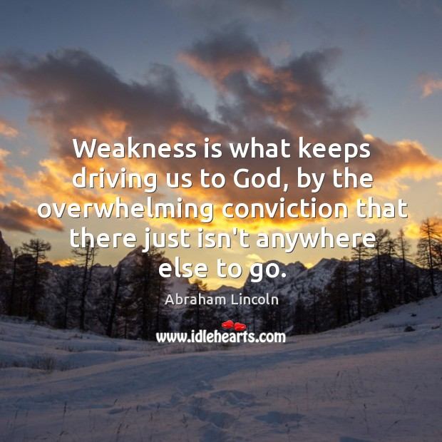 Image, Weakness is what keeps driving us to God, by the overwhelming conviction