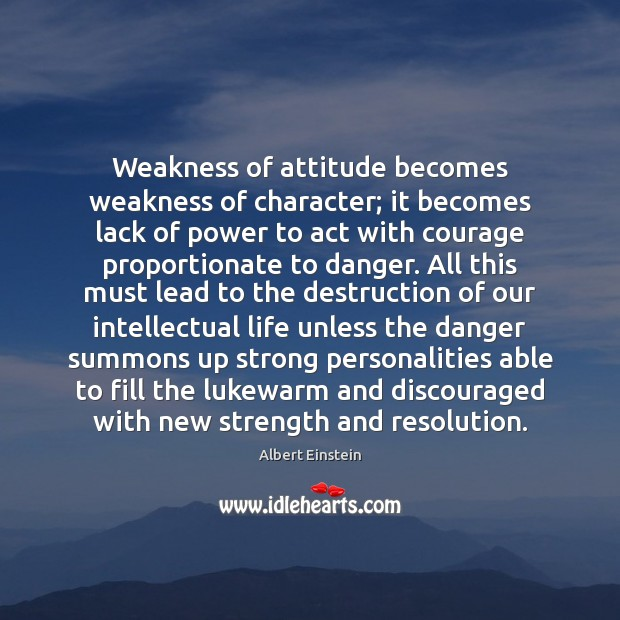 Image, Weakness of attitude becomes weakness of character; it becomes lack of power