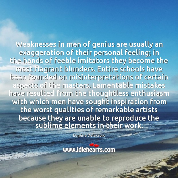 Weaknesses in men of genius are usually an exaggeration of their personal Image